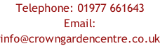 Telephone: 01977 661643 Email:  info@crowngardencentre.co.uk