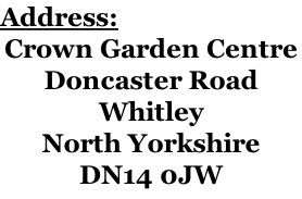 Address: Crown Garden Centre Doncaster Road Whitley North Yorkshire DN14 0JW